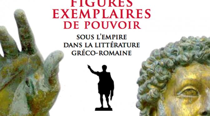 Actualités : colloque «Figures exemplaires de pouvoir sous l'empire dans la littérature gréco-romaine»