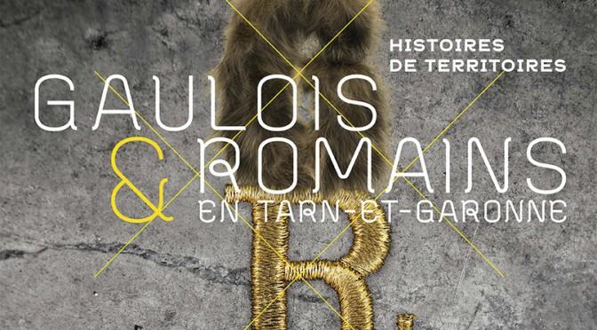 Actualités : exposition «Histoire de territoires : Gaulois et Romains en Tarn-et-Garonne»